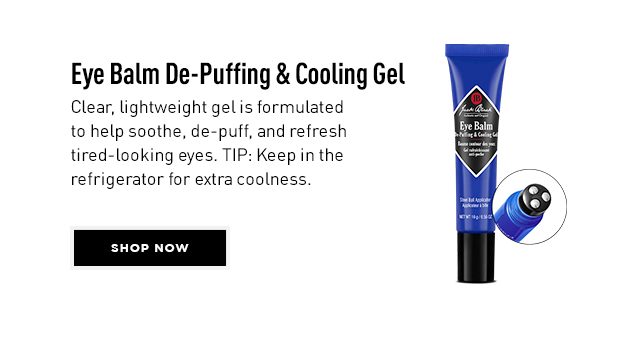 Eye Balm De-Puffing & Cooling Gel. Clear, lightweight gel is formulated to help soothe de-puff, and refresh tired-looking eyes. TIP: Keep in the refrigerator for extra coolness. Shop Now