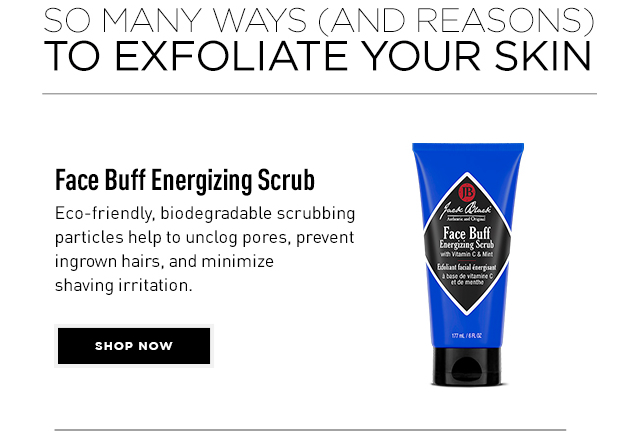 Face Buff Energizing Scrub. Eco-friendly, biodegradable scrubbing particles help to unclog pores, prevent ingrown hairs, and minimize shaving irritation. Shop Now