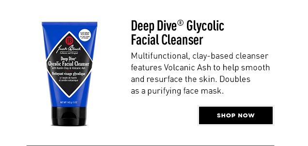 Deep Dive® Glycolic Facial Cleanser. Multifunctional, clay-based cleanser features Volcanic Ash to help smooth and resurface the skin. Doubles as a purifying face mask. Shop Now