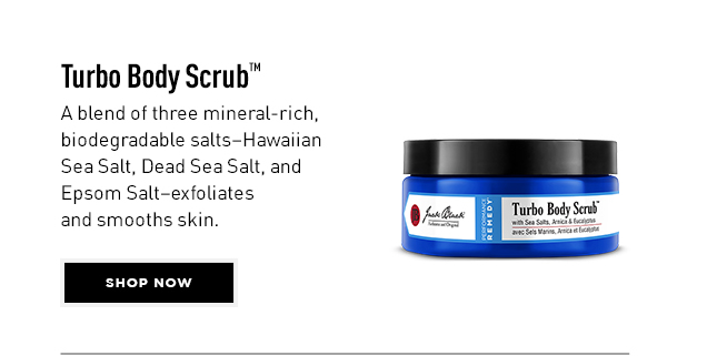 Turbo Body Scrub™. A blend of three mineral-rich, biodegradable salts–Hawaiian Sea Salt, Dead Sea Salt, and Epsom Salt–exfoliates and smooths skin. Shop Now
