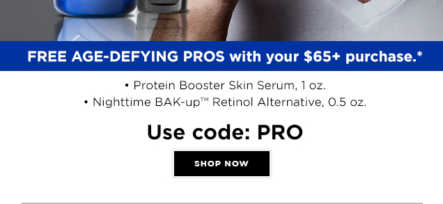 PROSERIES AGE-DEFYING SOLUTIONS. FREE AGE-DEFYING PROS with your $65+ purchase.* Protein Booster Skin Serum, 1 oz. and Nighttime BAK-up™ Retinol Alternative, 0.5 oz. Use Code: PRO. *Offer details below. Shop Now