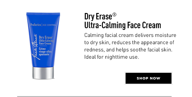 Dry Erase® Ultra-Calming Face Cream. Calming facial cream delivers moisture to dry skin, reduces the appearance of redness, and helps soothe facial skin. Ideal for nighttime use. Shop Now