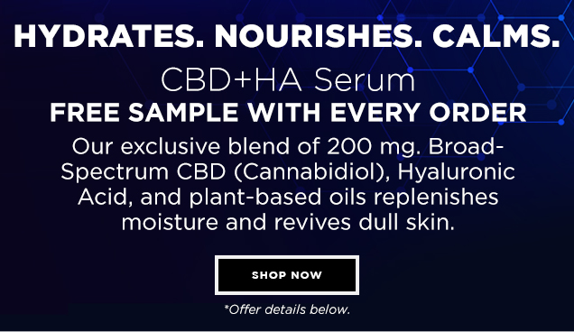 WHAT MAKES OUR CBD DIFFERENT? Hydrates. Nourishes. Calms. CBD+HA Serum. Free sample with every order. Our exclusive blend of CBD, Hyaluronic Acid, and plant-based oils replenishes moisture and revives dull skin. Shop Now