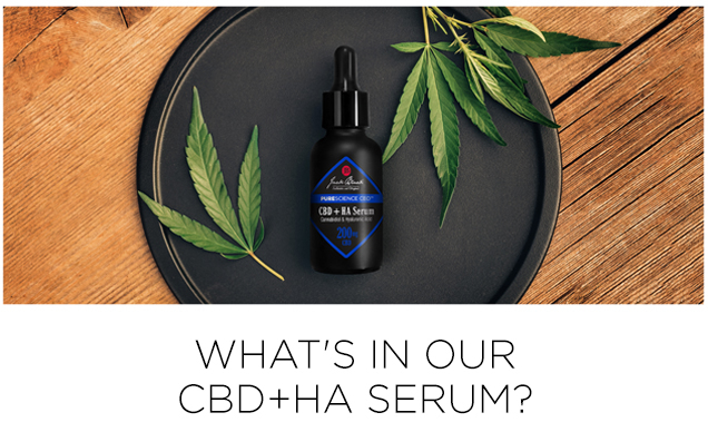 What's in our CBD+HA Serum? 200 mg. Broad Spectrum CBD. Sustainably sourced from premium hemp grown in the USA, 100% THC-free. Hyaluronic Acid (HA). Boosts the skin's moisture content by drawing moisture from the air and provides superior replenishing, soothing, and anti-aging benefits. PureScience CBD™. Free of synthetic fragrance, colorants, and parabens. Vegan. Every PureScience product features certified organic ingredients and is always cruelty-free and dermatologist tested. Shop Now