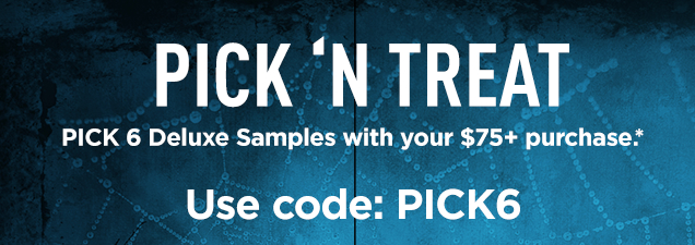 PICK 'n TREAT. PICK 6 Deluxe Samples with your $75+ purchase.* Use Code: PICK6 *Offer details below. SHOP NOW