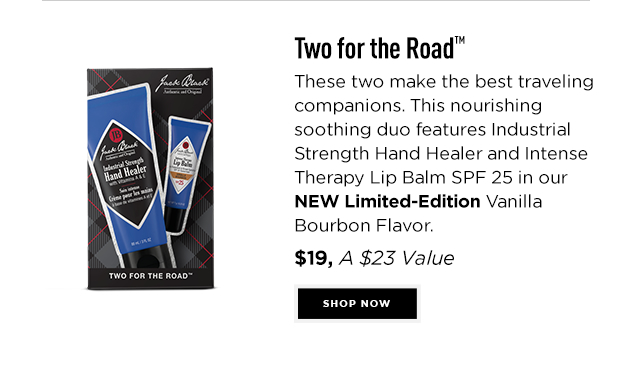 Two for the Road™. These two make the best traveling companions. This nourishing soothing duo features Industrial Strength Hand Healer and Intense Therapy Lip Balm SPF 25 in our NEW Limited-Edition Vanilla Bourbon Flavor. $19, A $23 VALUE. Shop Now